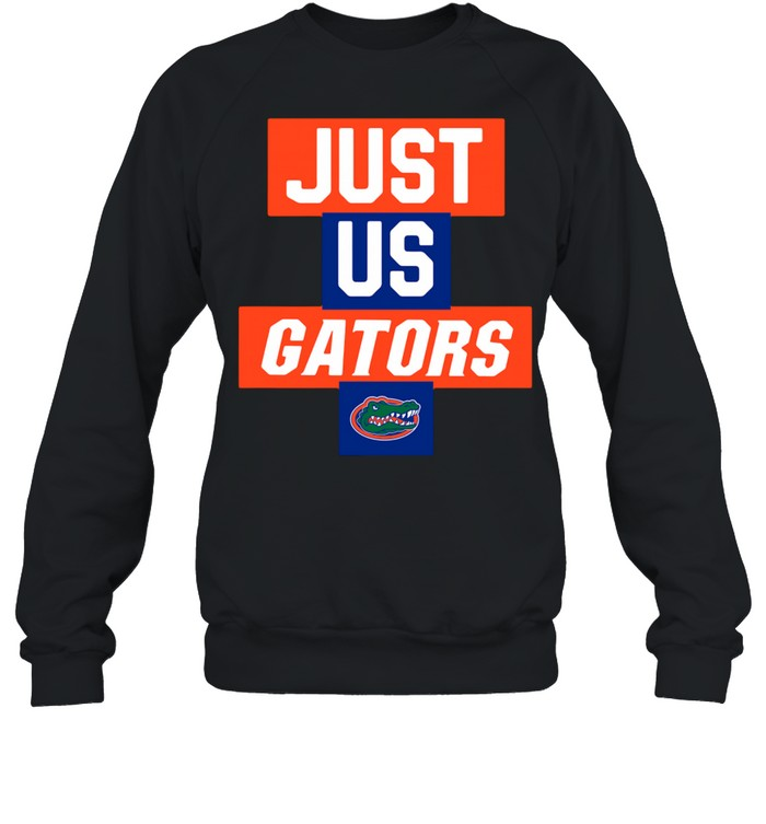 Just us Florida Gators 2021 shirt Unisex Sweatshirt