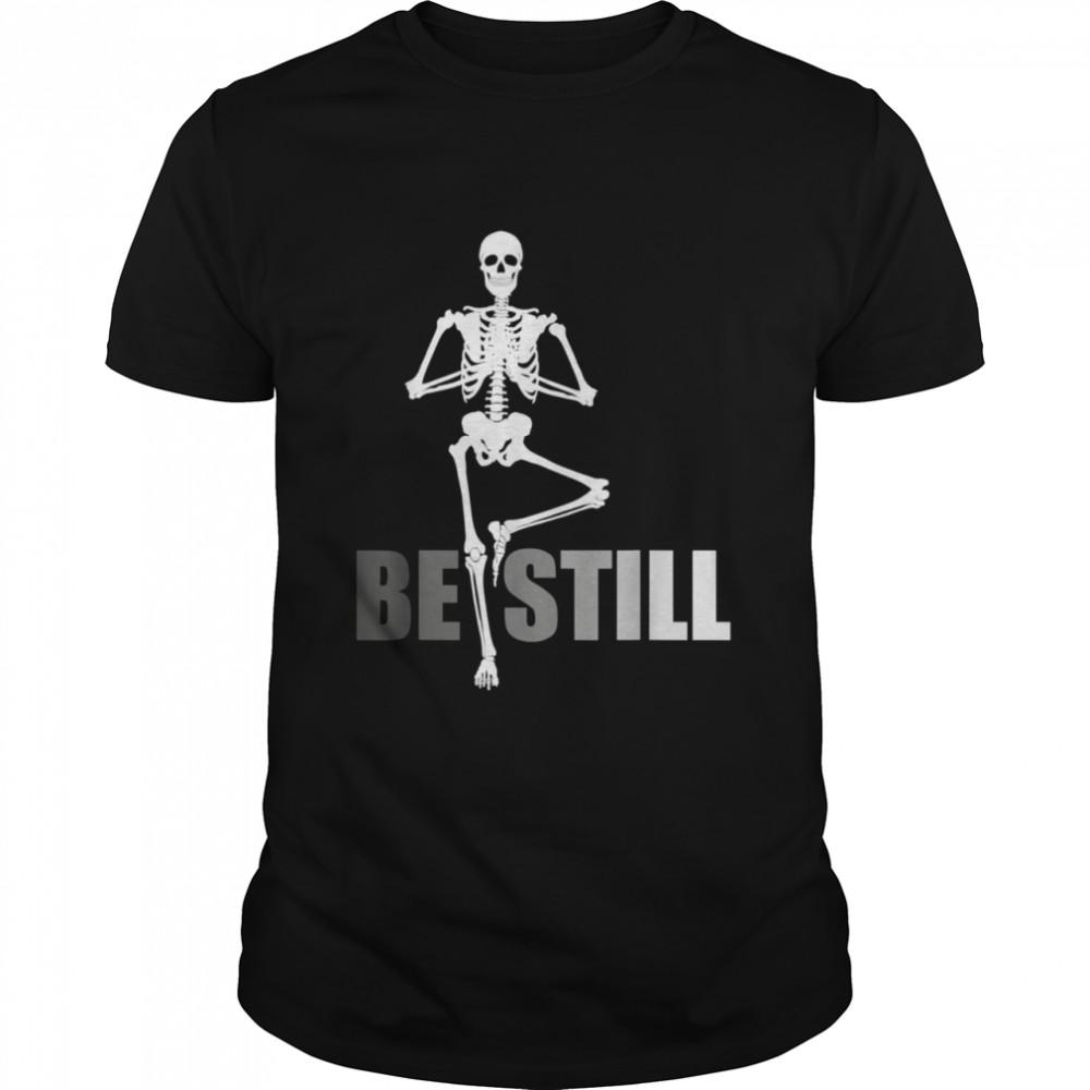 BE STILL, MEDITATION, YOGA, MOTIVATIONAL shirt