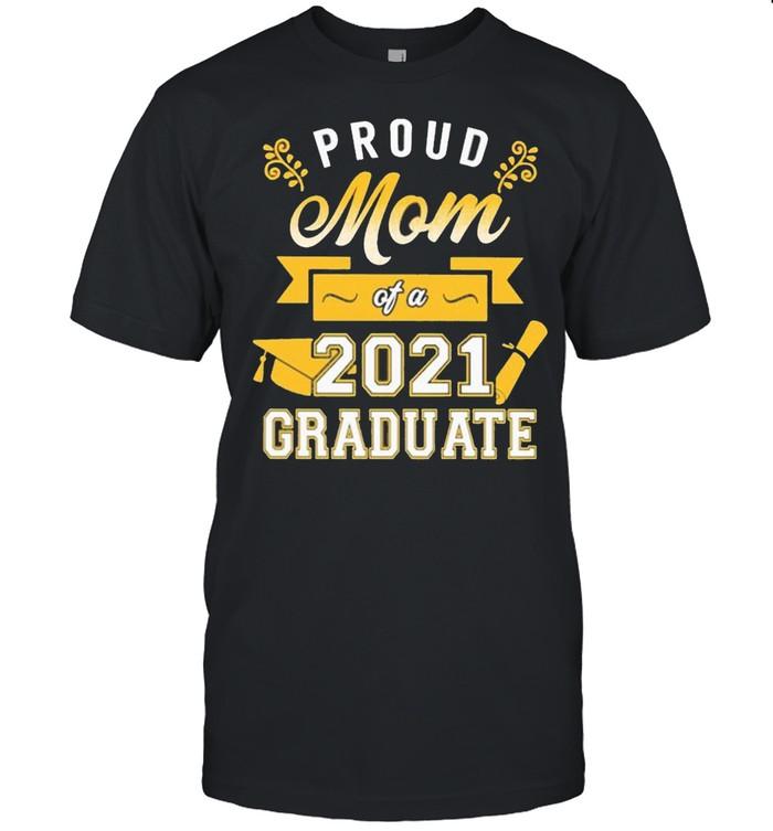 Proud Mom of a 2021 Graduate gold shirt