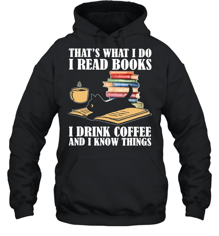 Black Cat Thats What I Do I Read Books I Drink Coffee And I Know Things shirt Unisex Hoodie