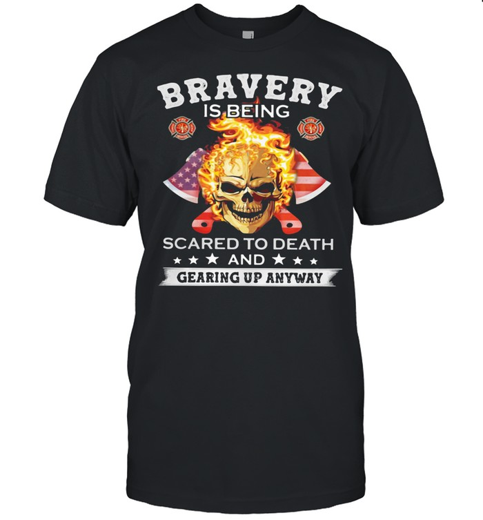 Bravery Is Being Scared To Death And Gearing Up Anyway Skull American Flag Shirt