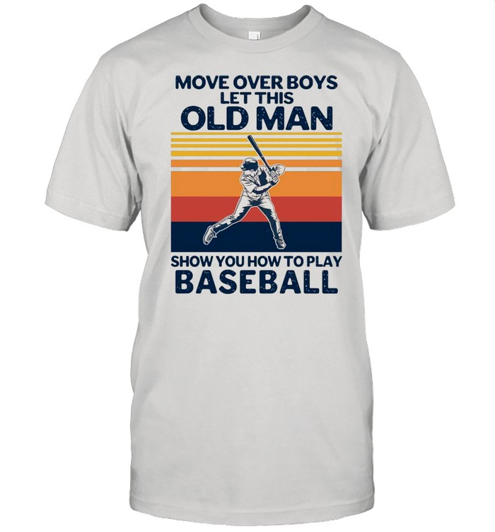 Move Over Boys Let This Old Man Show You How To Play Baseball Vintage Retro shirt