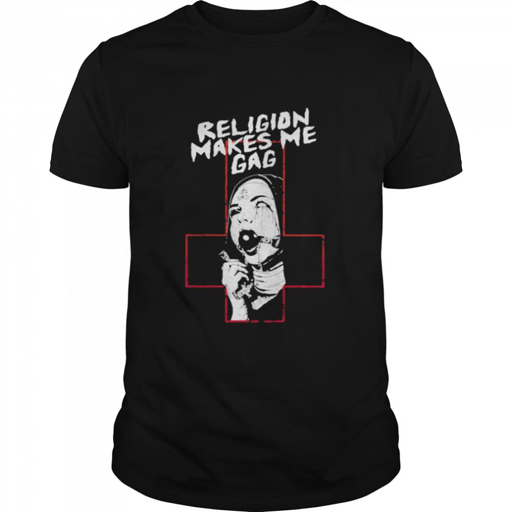 Religion Makes Me Gag God Shirt