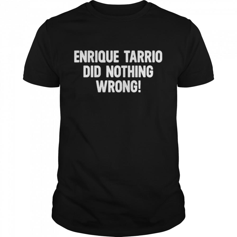 Enrique Tarrio Did Nothing Wrong Shirt