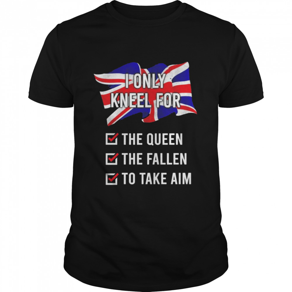 United Kingdom I only kneel for the queen the fallen shirt