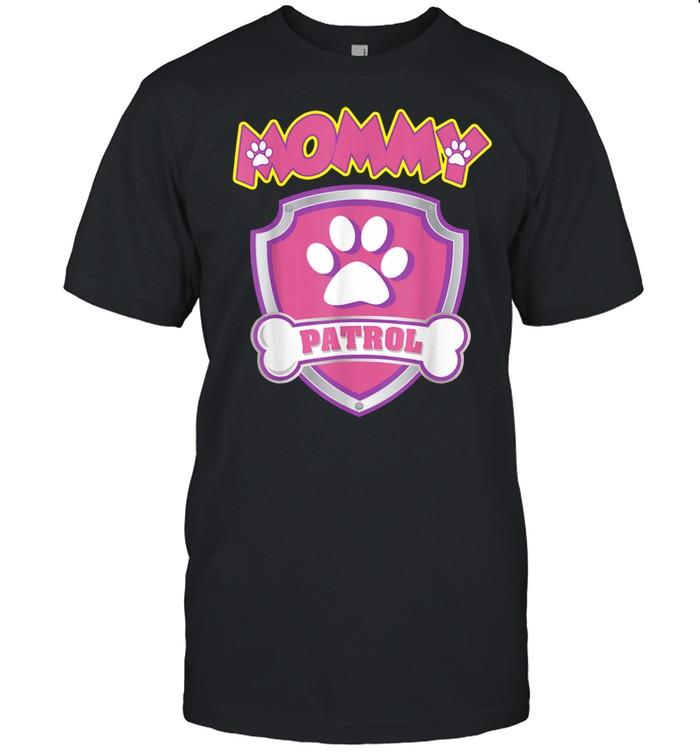 Mommy Patrol Dog Mom, Dad shirt