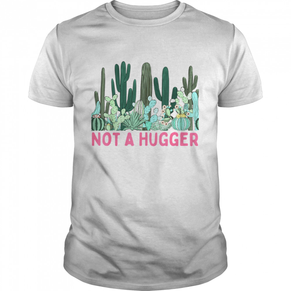 Not A Hugger Cute Cactus Sarcastic Introvert Quote Shirt