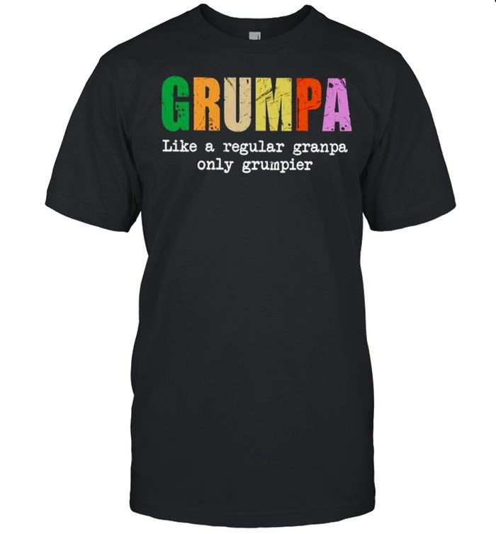 Grumpa like a regular granpa only grumpier shirt