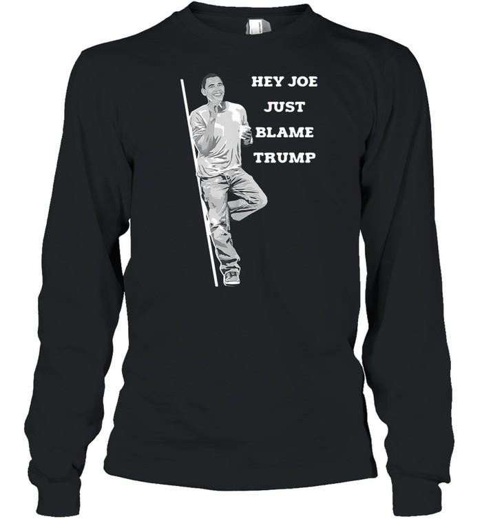 Obama hey Joe just blame Trump shirt Long Sleeved T-shirt
